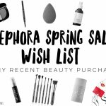 Sephora Spring Sale 2017 Wish List + Nordstrom Beauty Purchase