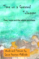 Time on a Greased Toboggan Words and Pictures by Laura Harrison McBride