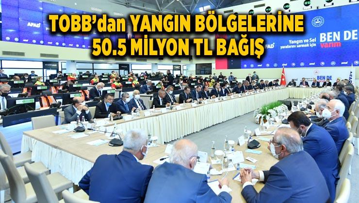 TOBB'dan yangın bölgelerine 50.5 milyon TL bağış
