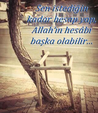 Sen istediğin kadar hesâp yap, Allahın hesâbı başka olabilir...