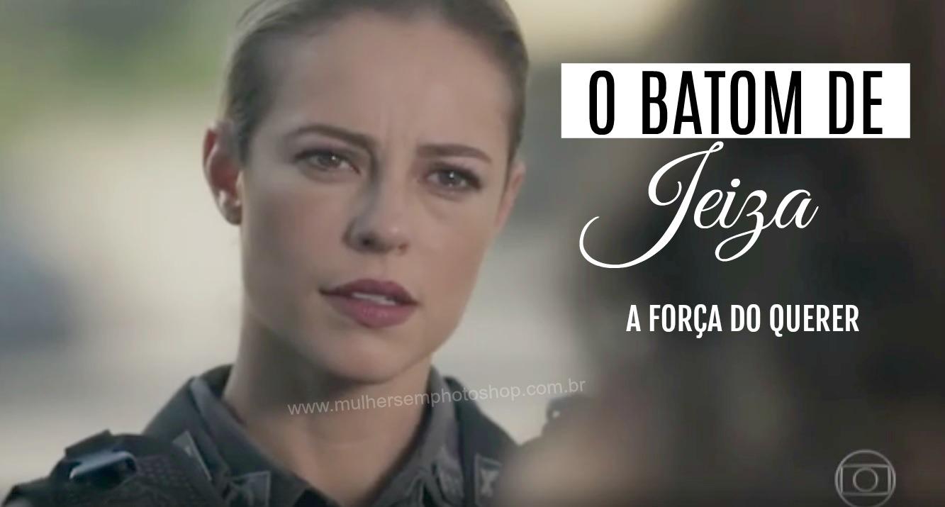batom de jeiza - paolla oliveira -novela  A Força do Querer