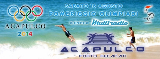 Multiradio allo Chalet Acapulco Beach Porto Recanati - l' olimpiade di Acapulco - sabato 16 agosto