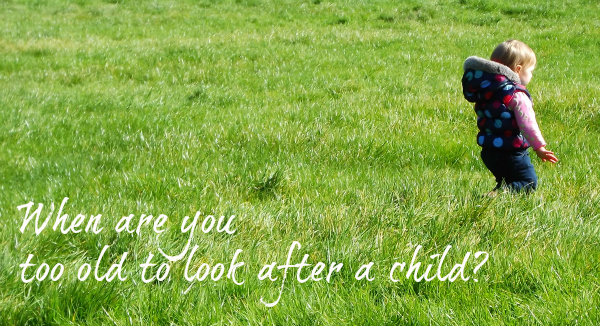 too old to look after a child, too old to look after a toddler, should I ask my parents to look after my child