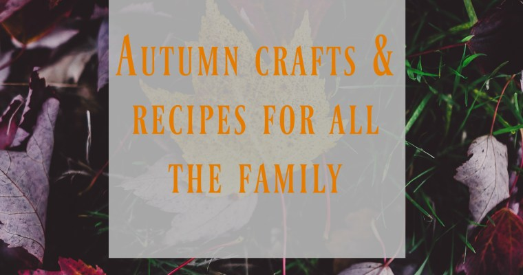 Autumn Crafts & Recipes For All the Family