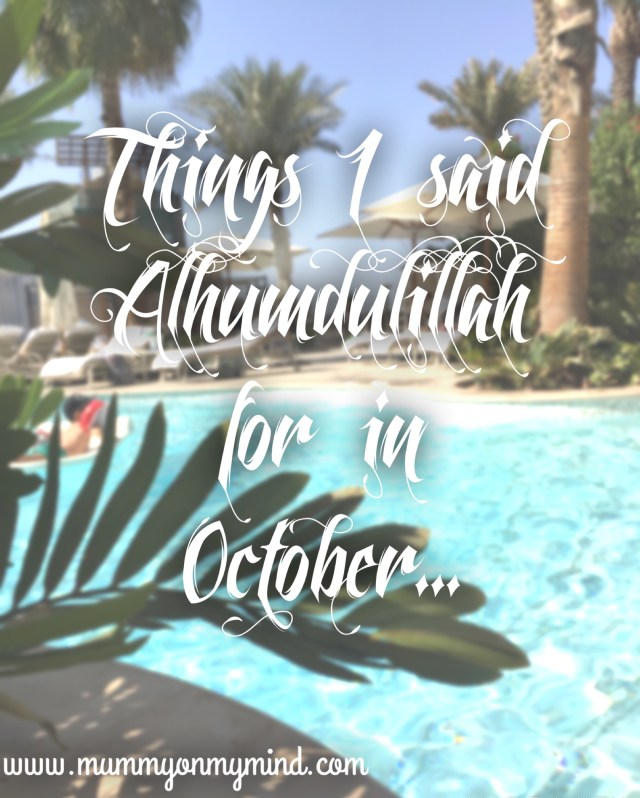 alhumdulillah october 2017 mummyonmymind