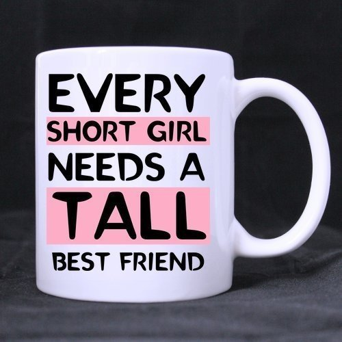Novelty Funny Humor Every Tall Girl Needs A Short Best Friend White Ceramic Coffee Mug Cup, Tall Girl Mug, Short People Mug, Best Friend Mug