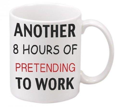 Another 8 Hours of PRETENDING to Work Novelty Ceramic Mug, White, 11 oz
