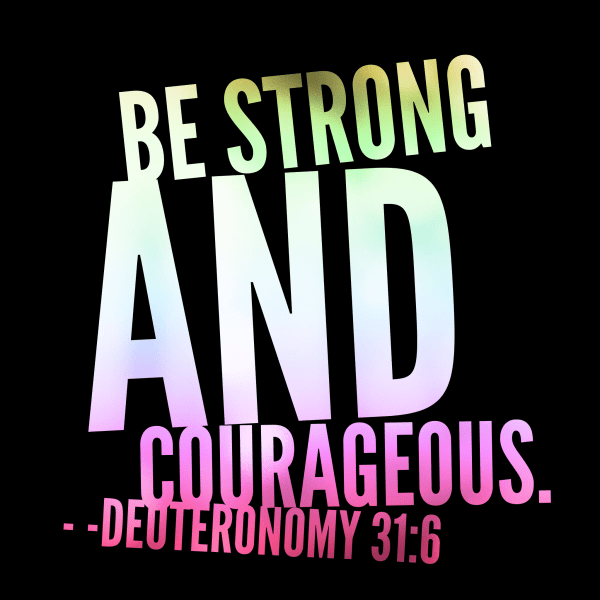 Quote of the Day - be strong and courageous.