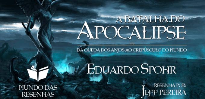 Resenha do Livro A Batalha do Apocalipse - da queda dos anjos ao crepusculo do mundo - Escrito por Eduardo Spohr