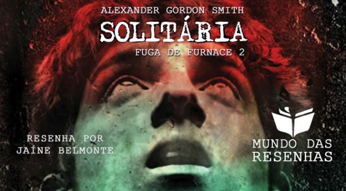 Resenha do Livro Solitaria - fuga de furnace 2 - Alexander Gordon Smith