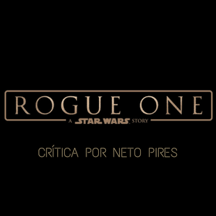 Crítica – Rogue One – Uma História Star Wars – Gareth Edwards