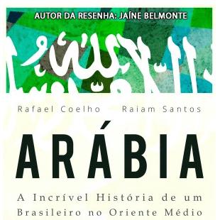 Resenha: ARÁBIA – A Incrível História de um Brasileiro no Oriente Médio
