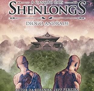 Resenha – A Canção dos Shenlongs – Diogo Andrade