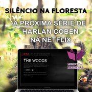 Silêncio na Floresta (The Woods)- Nova Série de Harlan Coben na Netflix