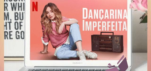 Dançarina Imperfeita (Netflix) | Ficar parado? Impossível!