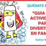 Guía con actividades para divertirnos en familia |Por Esther Marchán