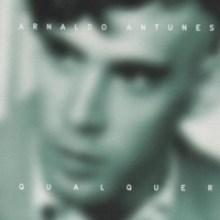 Arnaldo Antunes – Qualquer (2006)