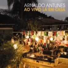 Arnaldo Antunes – Ao Vivo Lá em Casa (2010)