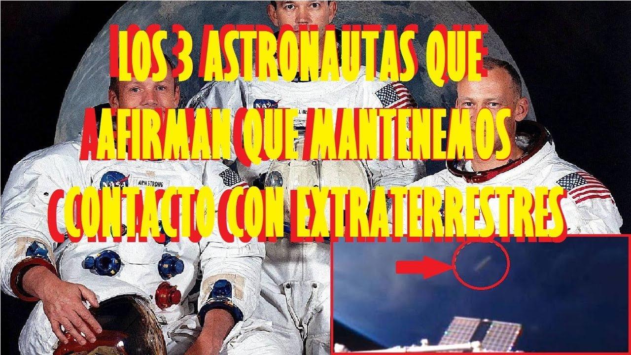 Los 3 Astronautas que afirman que tenemos contacto con los Extraterrestres