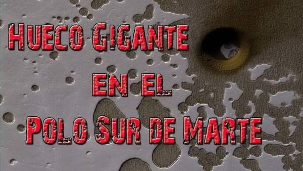 ¿Tierra Hueca en Marte? Agujero Gigante en el Polo Sur de Marte