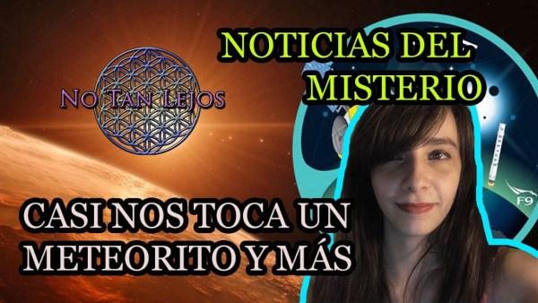 NOTICIAS DEL MISTERIO; CASI NOS TOCA UN METEORITO Y MÁS