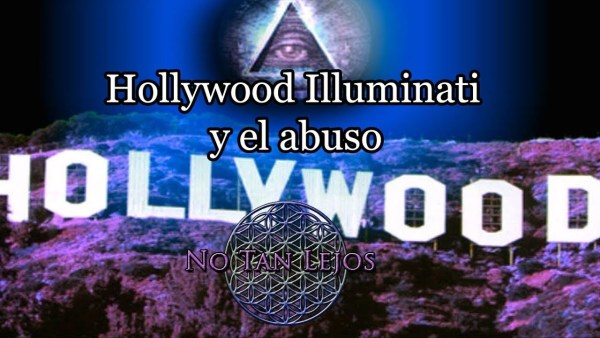 Illuminatis en Hollywood, abusos y silencio – No Tan Lejos
