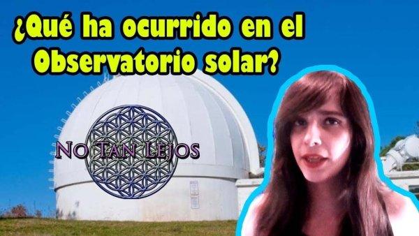 Evacuación de observatorio solar ¿Que hay detrás? – No Tan Lejos