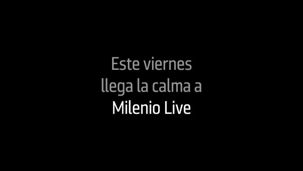 Este viernes llega la calma a 'Milenio Live'