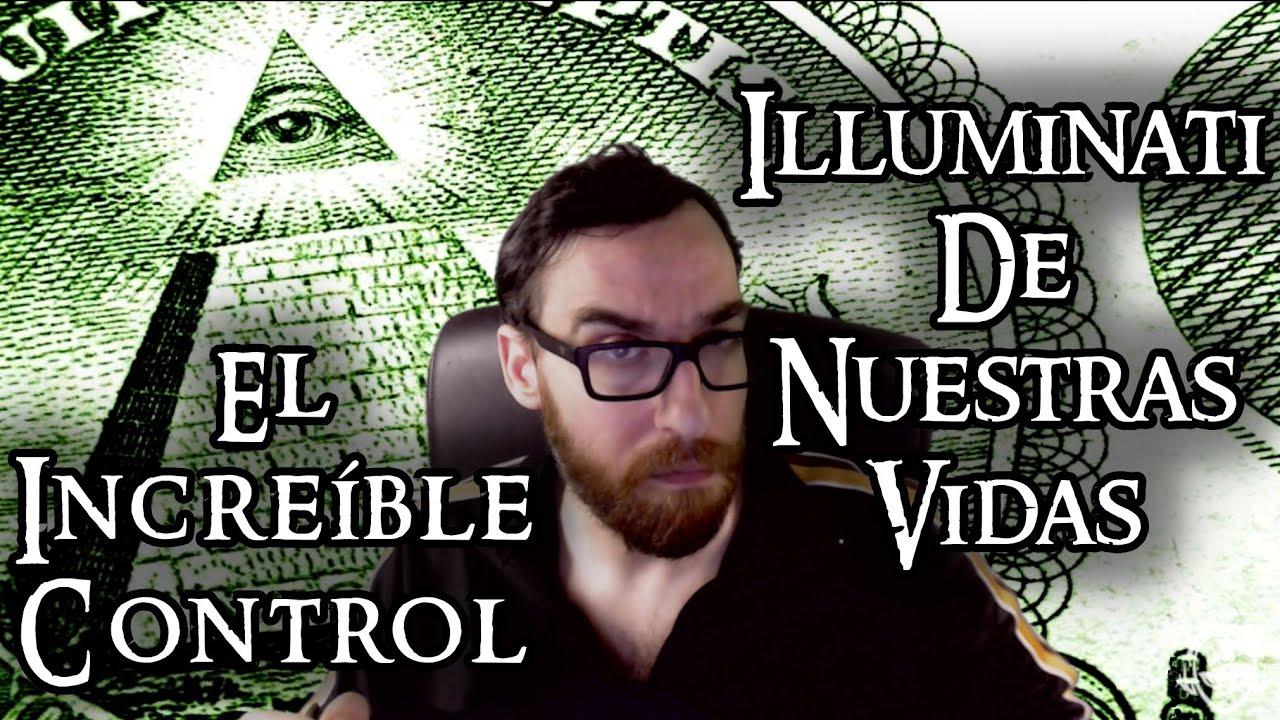¿Cómo Creéis Que Los Illuminati Controlan Nuestra Vida?