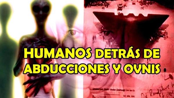 OVNIS y ABDUCCIONES de proyectos SECRETOS HUMANOS