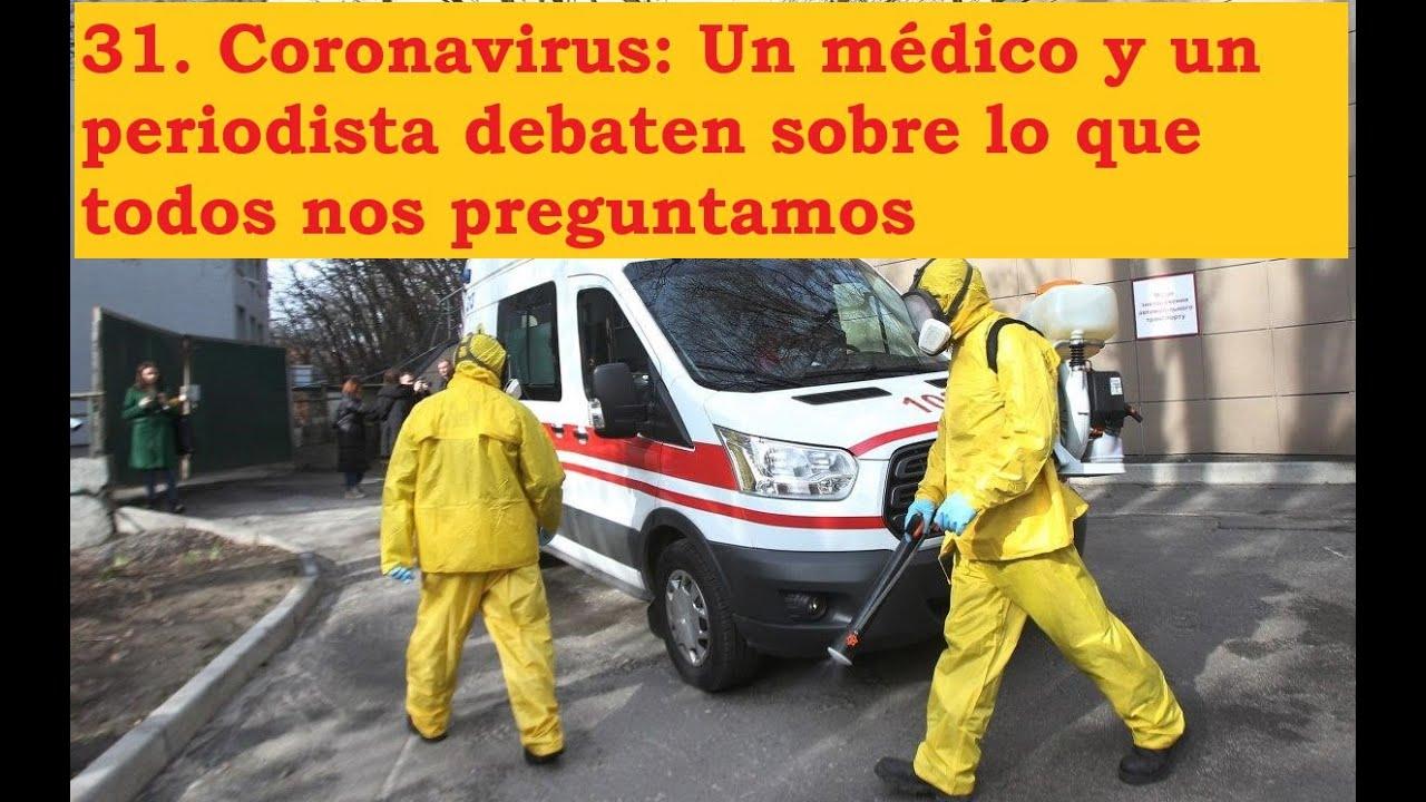31. Coronavirus: Un médico y un periodista debaten sobre lo que todos nos preguntamos