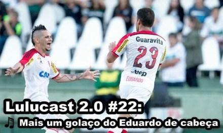 Lulucast 2.0 #22: Mais um golaço do Eduardo de cabeça!