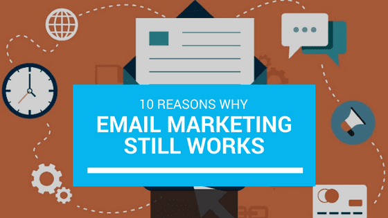 10 Reasons Why Email Marketing Still Works