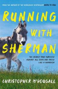 Running with Sherman: The Donkey that Survived Against All Odds and Raced Like a Champion
