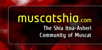 MuscatShia com   The Shia Itna Asheri Community of Muscat  Oman In the service of Ahlulbayt  as    the Expat momin community residing in  Muscat