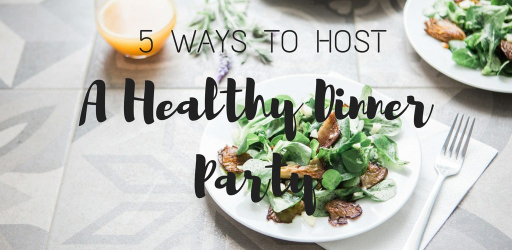 5 Ways to Host a Healthy Dinner Party