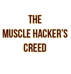 The Muscle Hacker's Creed