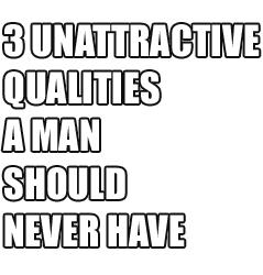 unattractive-male-qualities