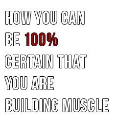How To Be 100% Certain You Are Building Muscle