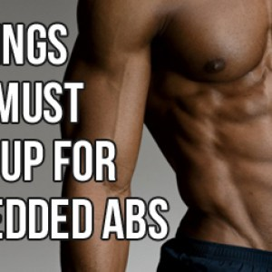Give Up These 5 Things To Get Shredded Abs