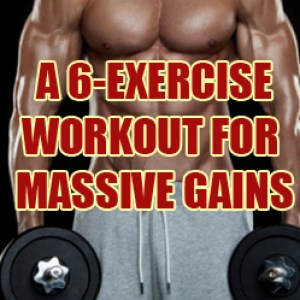 6 Exercises For Massive Muscle Gains