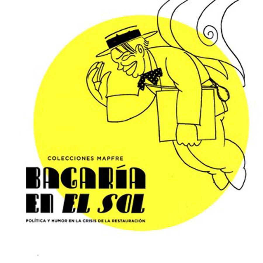Luis Bagaría. Bagaría en el sol: Política y humor en la crisis de la Restauración. Colección Mapfre. Exposiciones Museo Gustavo de Maeztu