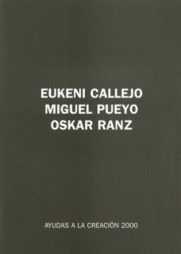 Ayudas a la creación 2000. Ayudas a la creación 2000. Eukeni Callejo, Miguel Pueyo y Oskar Ranz. Catalogos museo Gustavo de Maeztu