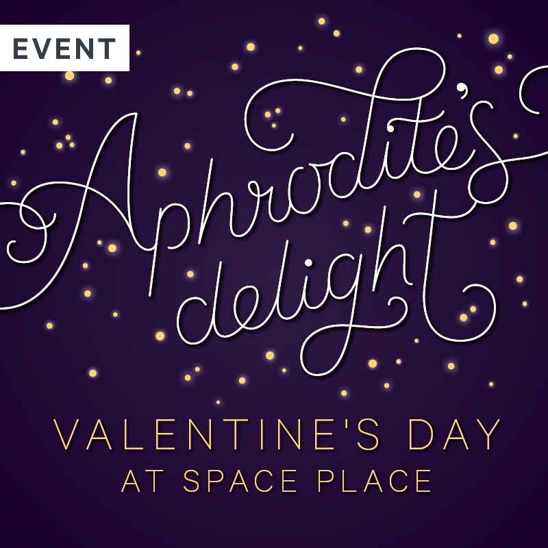 Valentines Day at Space Place: Aphrodite's Delight