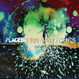 Placebo - Too Many Friends -