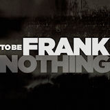 To Be Frank - Nothing EP -