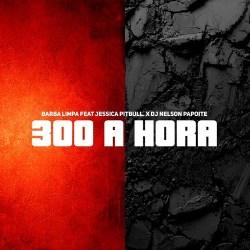 Barba Limpa – 300 à Hora (feat. Jéssica Pitbull)