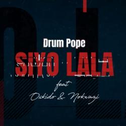 Drum Pope – Siyo Lala (feat. Oskido & Nokwazi)