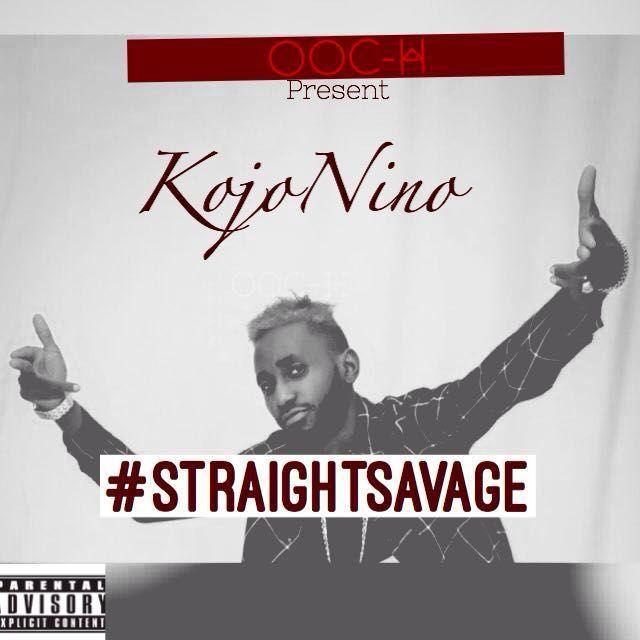 Kojo Nino-Straight Savage(Prod.By Off Beat & Mixed By.Kweku Billz)