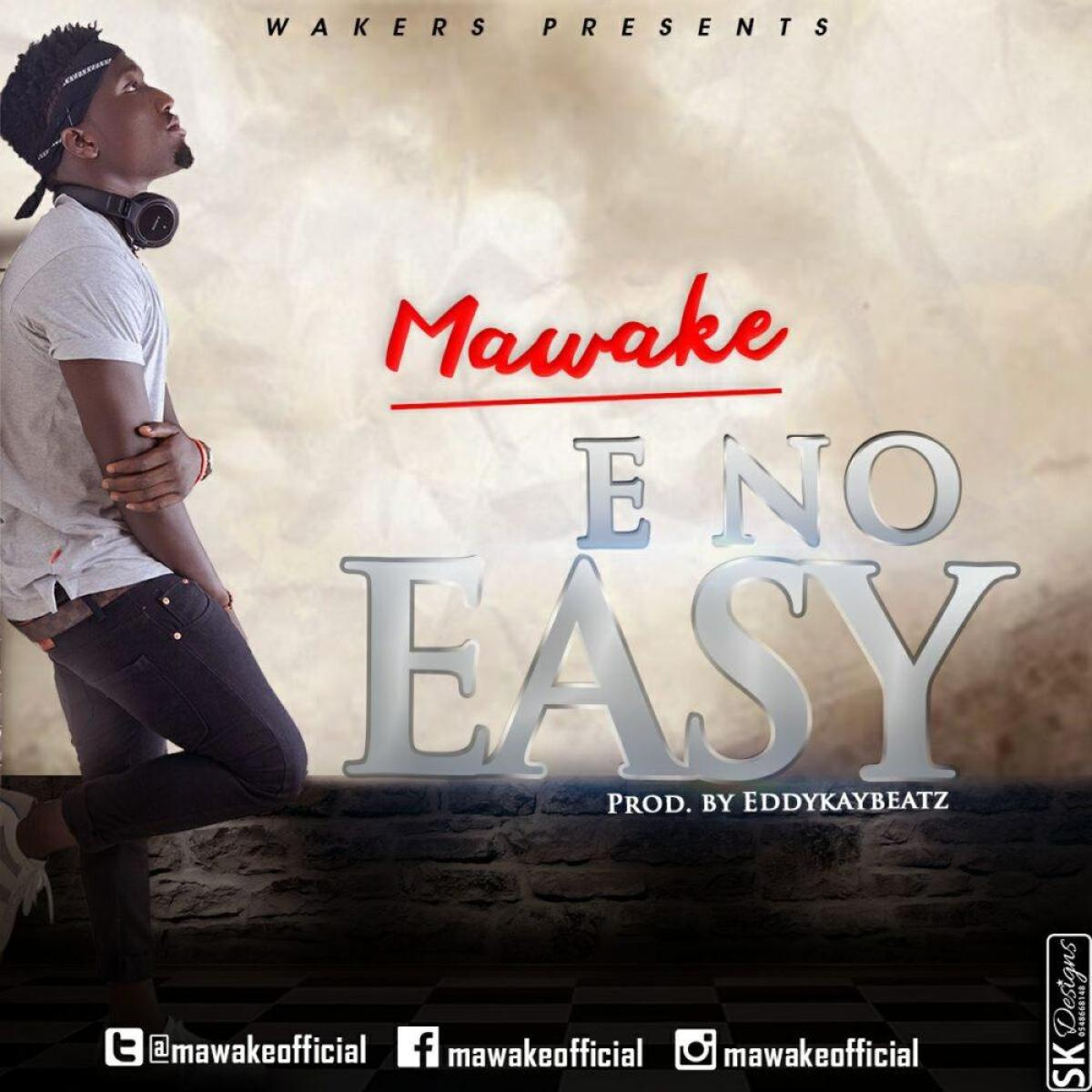 Mawake – E no easy (prod by Eddy Kay beatz)